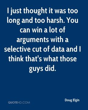 I just thought it was too long and too harsh. You can win a lot of arguments with a selective cut of data and I think that's what those guys did.