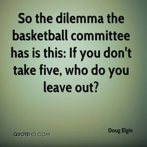 So the dilemma the basketball committee has is this: If you don't take five, who do you leave out?