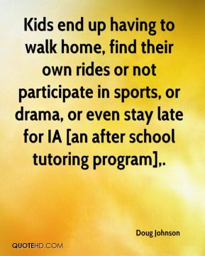 Kids end up having to walk home, find their own rides or not participate in sports, or drama, or even stay late for IA [an after school tutoring program].