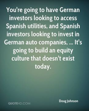 Doug Johnson - You're going to have German investors looking to access Spanish utilities, and Spanish investors looking to invest in German auto companies, ... It's going to build an equity culture that doesn't exist today.