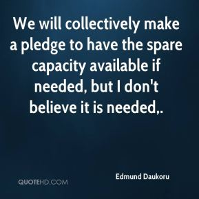 Edmund Daukoru - We will collectively make a pledge to have the spare capacity available if needed, but I don't believe it is needed.