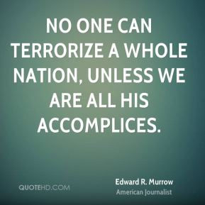 No one can terrorize a whole nation, unless we are all his accomplices.