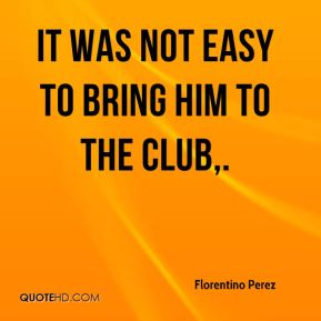 It was not easy to bring him to the club.