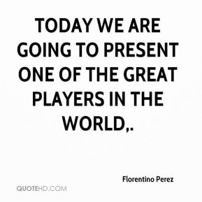 Today we are going to present one of the great players in the world.