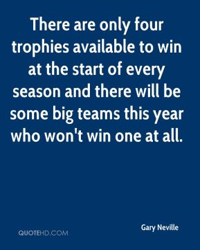 There are only four trophies available to win at the start of every season and there will be some big teams this year who won't win one at all.