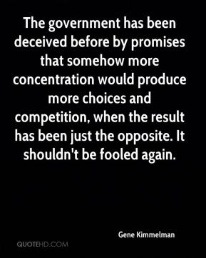 Gene Kimmelman - The government has been deceived before by promises that somehow more concentration would produce more choices and competition, when the result has been just the opposite. It shouldn't be fooled again.
