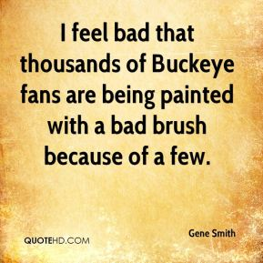 I feel bad that thousands of Buckeye fans are being painted with a bad brush because of a few.