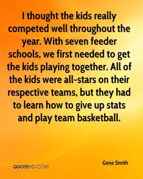 I thought the kids really competed well throughout the year. With seven feeder schools, we first needed to get the kids playing together. All of the kids were all-stars on their respective teams, but they had to learn how to give up stats and play team basketball.