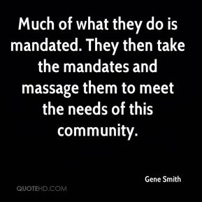 Gene Smith - Much of what they do is mandated. They then take the mandates and massage them to meet the needs of this community.