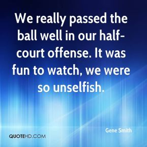 We really passed the ball well in our half-court offense. It was fun to watch, we were so unselfish.