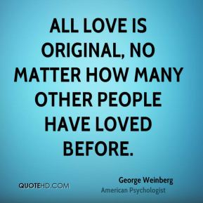 All love is original, no matter how many other people have loved before.