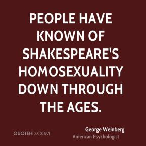 People have known of Shakespeare's homosexuality down through the ages.