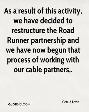As a result of this activity, we have decided to restructure the Road Runner partnership and we have now begun that process of working with our cable partners.