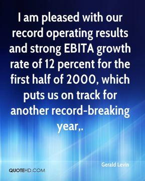 I am pleased with our record operating results and strong EBITA growth rate of 12 percent for the first half of 2000, which puts us on track for another record-breaking year.