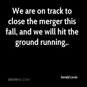 We are on track to close the merger this fall, and we will hit the ground running.