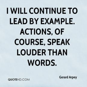 Gerard Arpey - I will continue to lead by example. Actions, of course, speak louder than words.