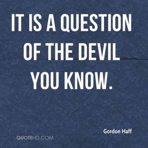 It is a question of the devil you know.