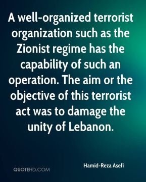 Hamid-Reza Asefi - A well-organized terrorist organization such as the Zionist regime has the capability of such an operation. The aim or the objective of this terrorist act was to damage the unity of Lebanon.