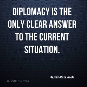 Hamid-Reza Asefi - Diplomacy is the only clear answer to the current situation.