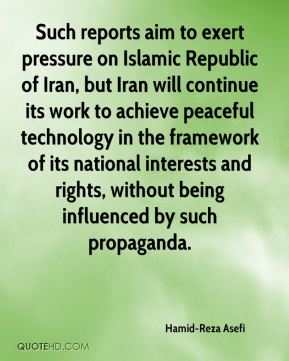 Hamid-Reza Asefi - Such reports aim to exert pressure on Islamic Republic of Iran, but Iran will continue its work to achieve peaceful technology in the framework of its national interests and rights, without being influenced by such propaganda.