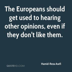 The Europeans should get used to hearing other opinions, even if they don't like them.