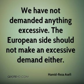 We have not demanded anything excessive. The European side should not make an excessive demand either.