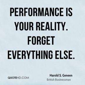 Performance is your reality. Forget everything else.