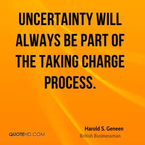 Uncertainty will always be part of the taking charge process.