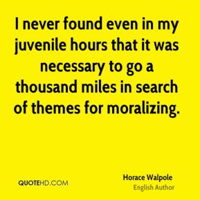 I never found even in my juvenile hours that it was necessary to go a thousand miles in search of themes for moralizing.