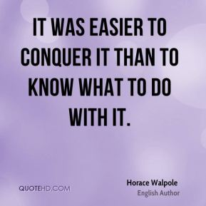 It was easier to conquer it than to know what to do with it.