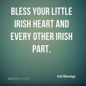 Irish Blessings - Bless your little Irish heart and every other Irish part.