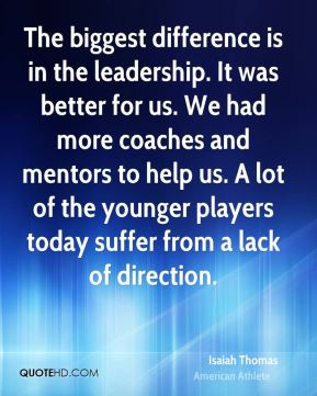 The biggest difference is in the leadership. It was better for us. We had more coaches and mentors to help us. A lot of the younger players today suffer from a lack of direction.
