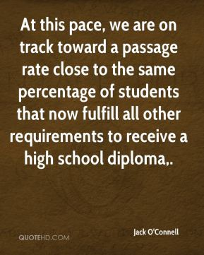 Jack O'Connell - At this pace, we are on track toward a passage rate close to the same percentage of students that now fulfill all other requirements to receive a high school diploma.