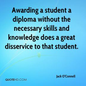 Awarding a student a diploma without the necessary skills and knowledge does a great disservice to that student.