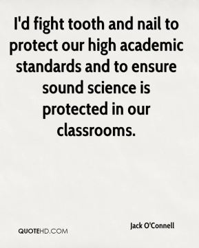 Jack O'Connell - I'd fight tooth and nail to protect our high academic standards and to ensure sound science is protected in our classrooms.