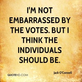 Jack O'Connell - I'm not embarrassed by the votes. But I think the individuals should be.