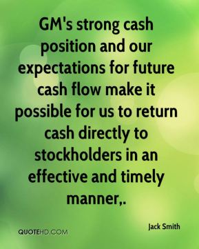 Jack Smith - GM's strong cash position and our expectations for future cash flow make it possible for us to return cash directly to stockholders in an effective and timely manner.