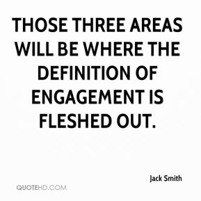 Those three areas will be where the definition of engagement is fleshed out.