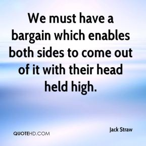 Jack Straw - We must have a bargain which enables both sides to come out of it with their head held high.