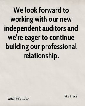 Jake Brace - We look forward to working with our new independent auditors and we're eager to continue building our professional relationship.