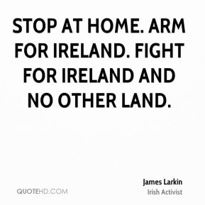 Stop at home. Arm for Ireland. Fight for Ireland and no other land.