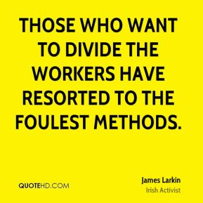 Those who want to divide the workers have resorted to the foulest methods.