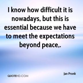 I know how difficult it is nowadays, but this is essential because we have to meet the expectations beyond peace.