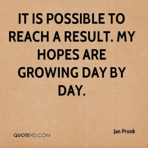 It is possible to reach a result. My hopes are growing day by day.