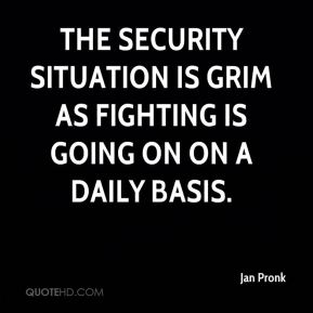 Jan Pronk  - The security situation is grim as fighting is going on on a daily basis.
