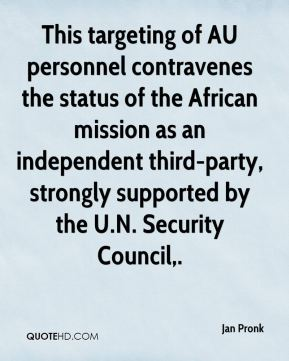 This targeting of AU personnel contravenes the status of the African mission as an independent third-party, strongly supported by the U.N. Security Council.