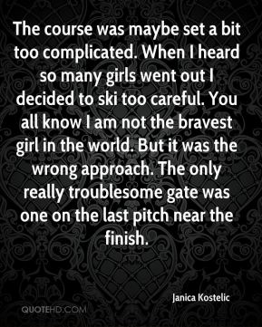 The course was maybe set a bit too complicated. When I heard so many girls went out I decided to ski too careful. You all know I am not the bravest girl in the world. But it was the wrong approach. The only really troublesome gate was one on the last pitch near the finish.