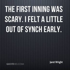 The first inning was scary. I felt a little out of synch early.