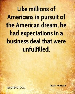 Like millions of Americans in pursuit of the American dream, he had expectations in a business deal that were unfulfilled.