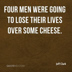 Four men were going to lose their lives over some cheese.